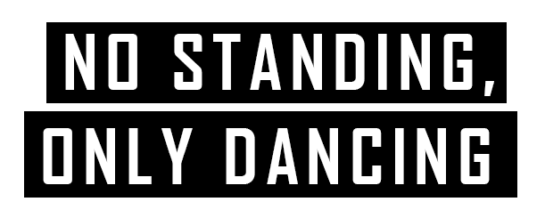 NO STANDING, ONLY DANCING - Slogan van Dansschool Etudes